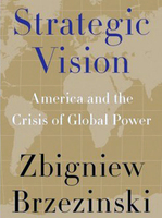 Zbigniew Brzezinski: Strategic Vision. America and the Crisis of Global Power